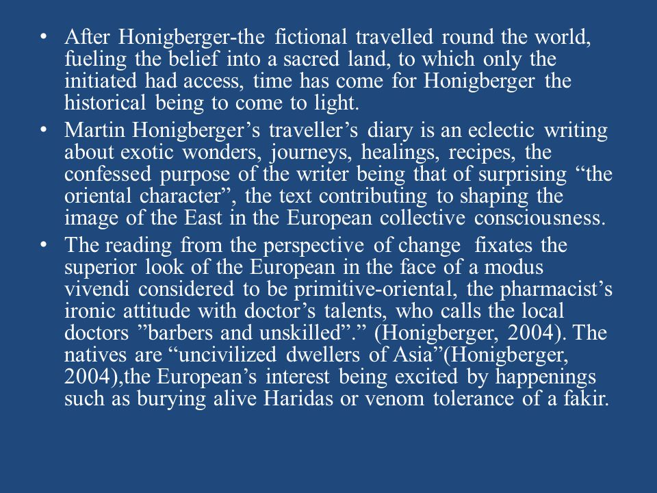 After Honigberger-the fictional travelled round the world, fueling the belief into a sacred land, to which only the initiated had access, time has come for Honigberger the historical being to come to light.