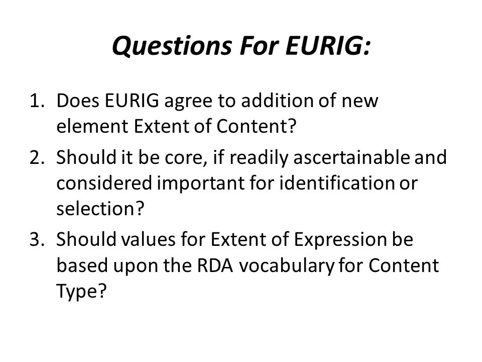 Questions For EURIG: 1.Does EURIG agree to addition of new element Extent of Content.