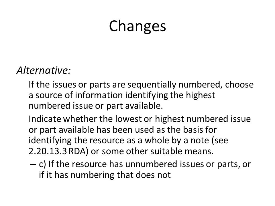 Changes Alternative: If the issues or parts are sequentially numbered, choose a source of information identifying the highest numbered issue or part available.