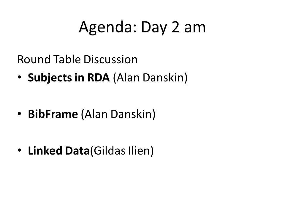Agenda: Day 2 am Round Table Discussion Subjects in RDA (Alan Danskin) BibFrame (Alan Danskin) Linked Data(Gildas Ilien)