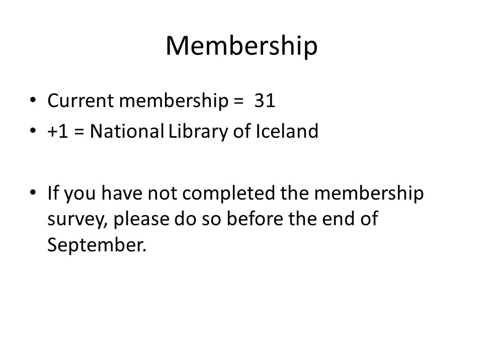 Membership Current membership = 31 +1 = National Library of Iceland If you have not completed the membership survey, please do so before the end of September.