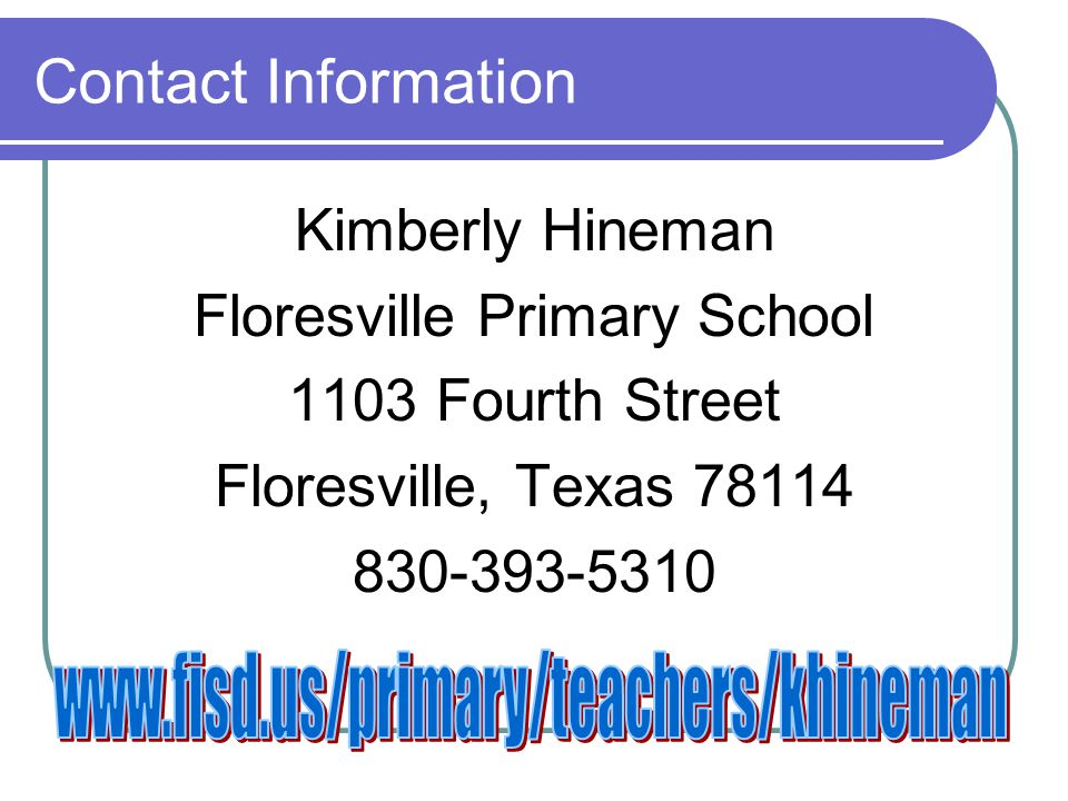 Contact Information Kimberly Hineman Floresville Primary School 1103 Fourth Street Floresville, Texas 78114 830-393-5310