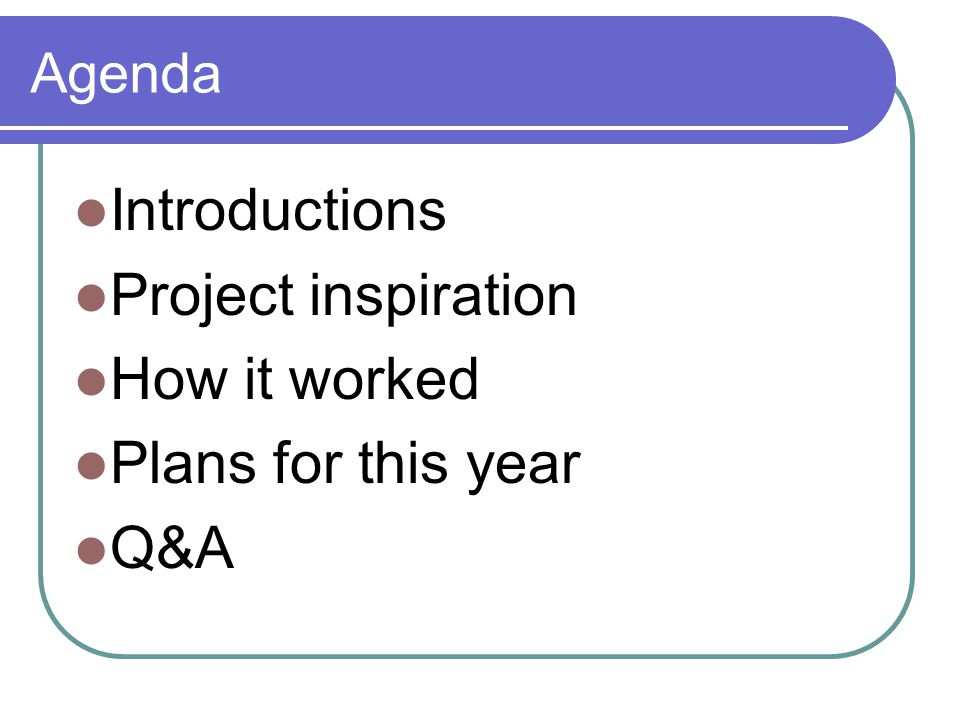 Agenda Introductions Project inspiration How it worked Plans for this year Q&A