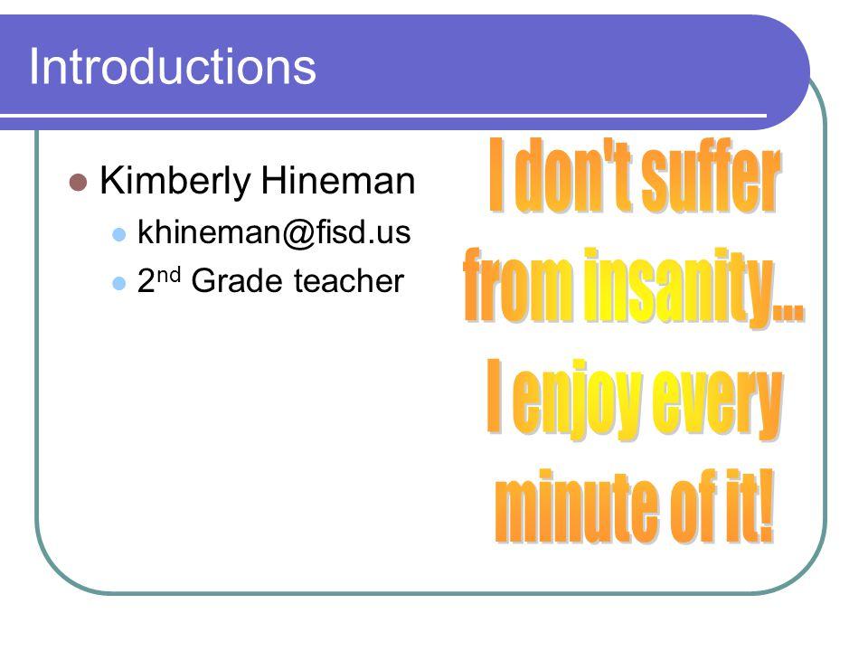 Introductions Kimberly Hineman khineman@fisd.us 2 nd Grade teacher