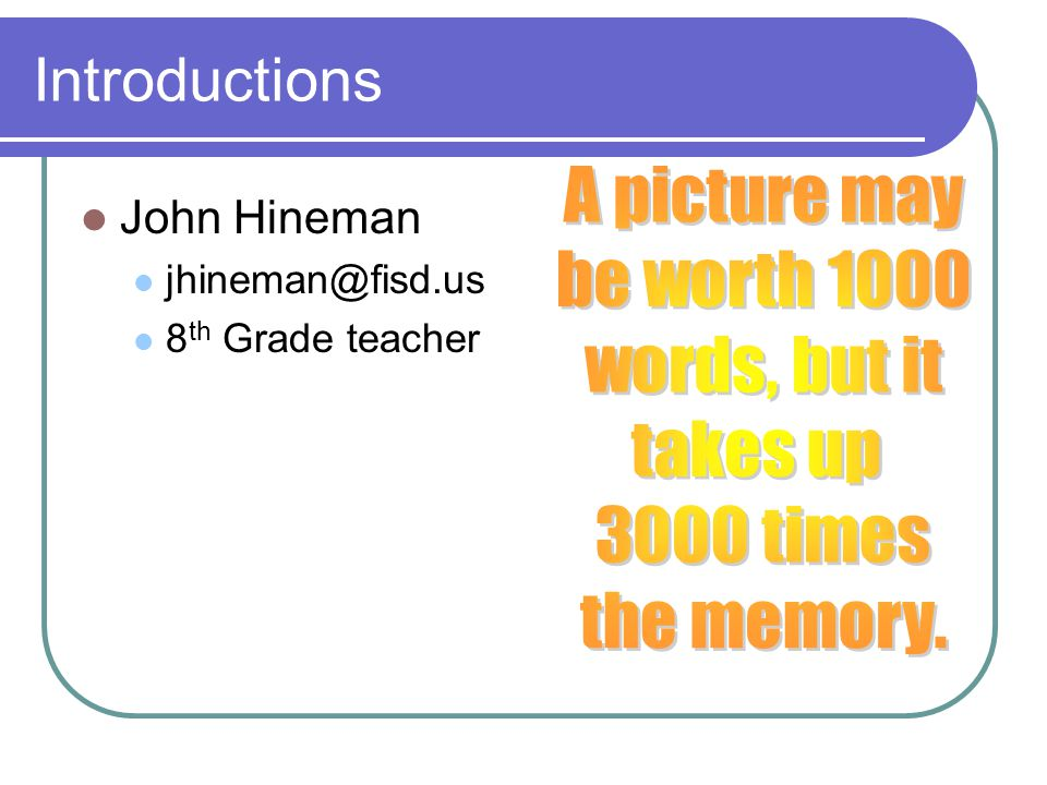 Introductions John Hineman jhineman@fisd.us 8 th Grade teacher