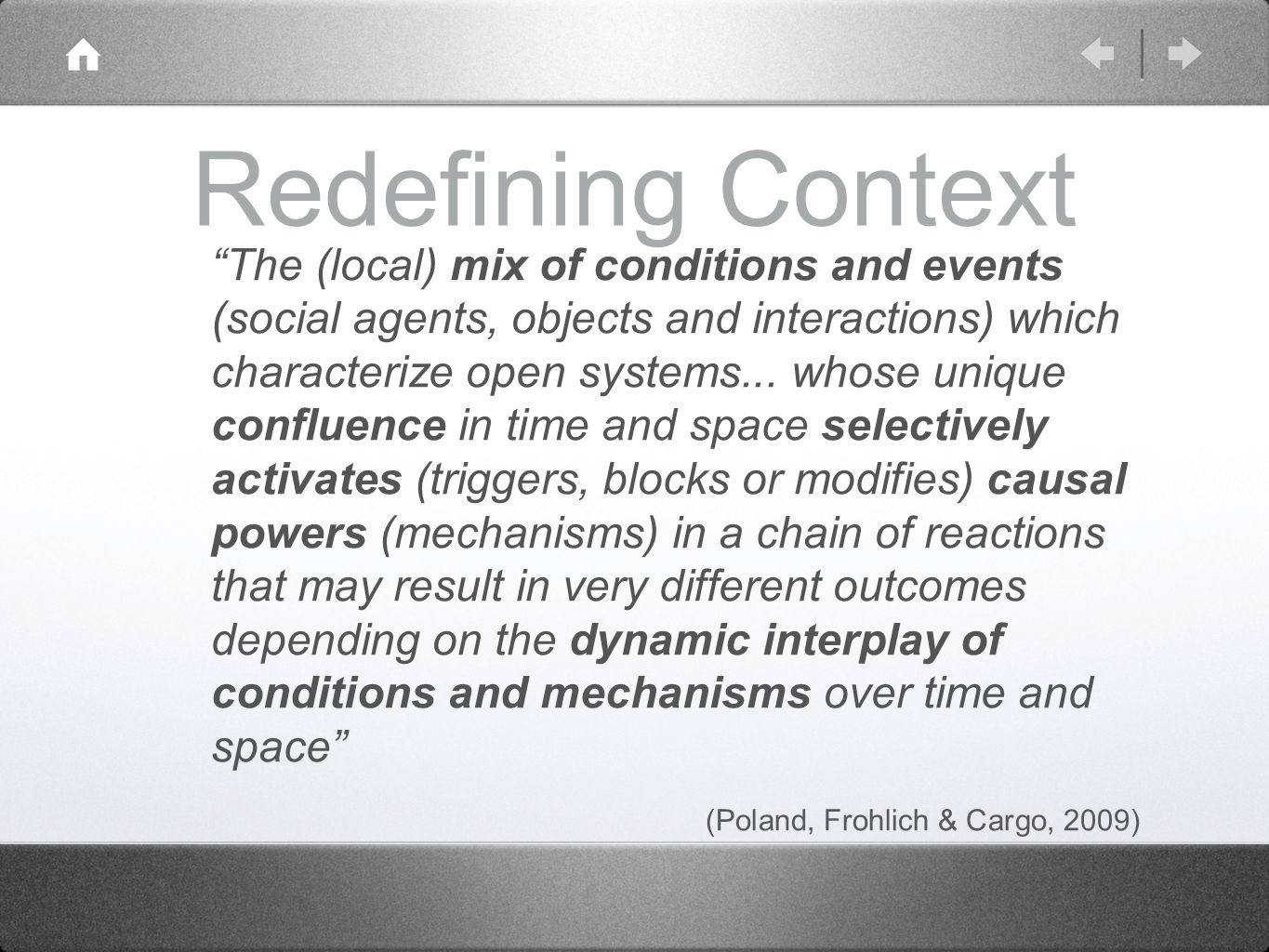 Redefining Context The (local) mix of conditions and events (social agents, objects and interactions) which characterize open systems... whose unique