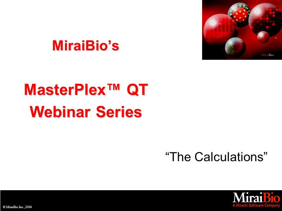 © MiraiBio Inc., 2004 MiraiBios MasterPlex QT Webinar Series The Calculations