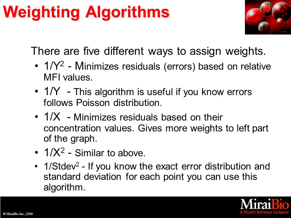 © MiraiBio Inc., 2003© MiraiBio Inc., 2004 Weighting Algorithms There are five different ways to assign weights.