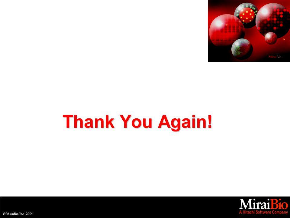 © MiraiBio Inc., 2004 Thank You Again!