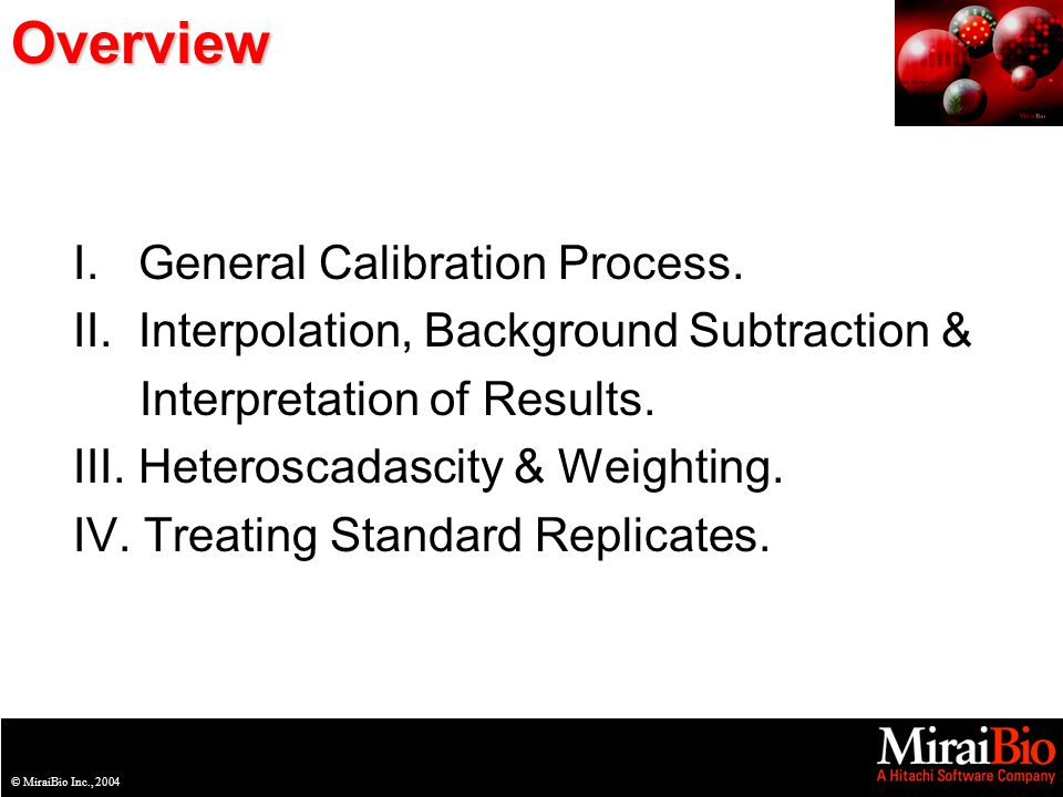 © MiraiBio Inc., 2003© MiraiBio Inc., 2004Overview I. General Calibration Process. II. Interpolation, Background Subtraction & Interpretation of Resul