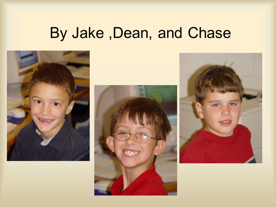 By Jake,Dean, and Chase