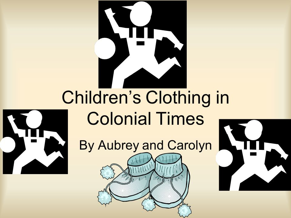Childrens Clothing in Colonial Times By Aubrey and Carolyn