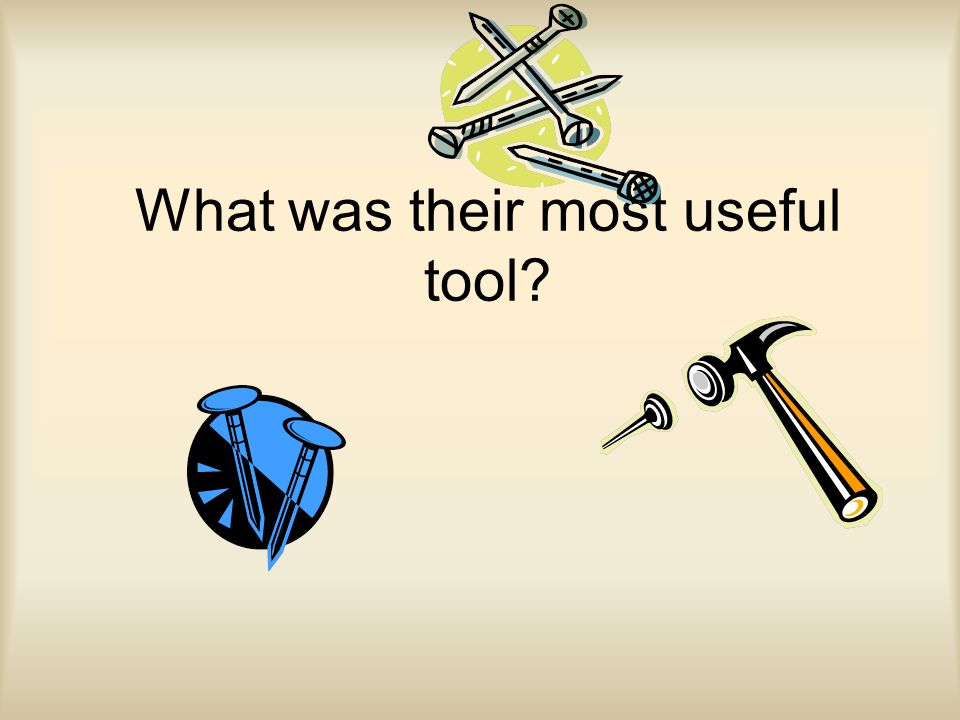 What was their most useful tool