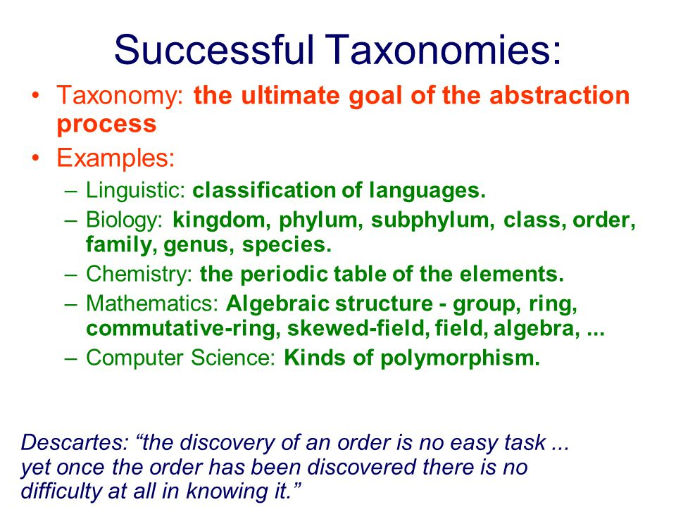 Taxonomy Taxonomy: Abstraction of Abstractions tax·on·o·my 1.