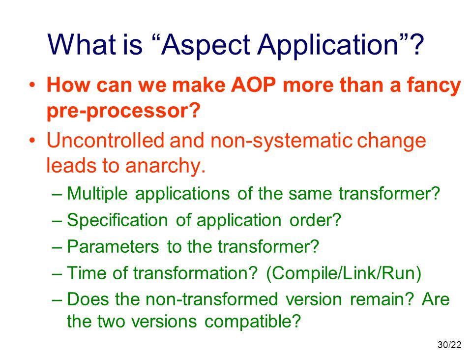 29/22 Code Transformation An aspect is a code transformer.