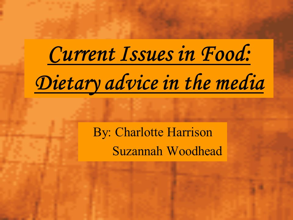 Current Issues in Food: Dietary advice in the media By: Charlotte Harrison Suzannah Woodhead