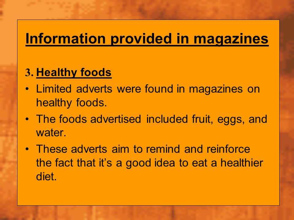 Information provided in magazines 3. Healthy foods Limited adverts were found in magazines on healthy foods. The foods advertised included fruit, eggs