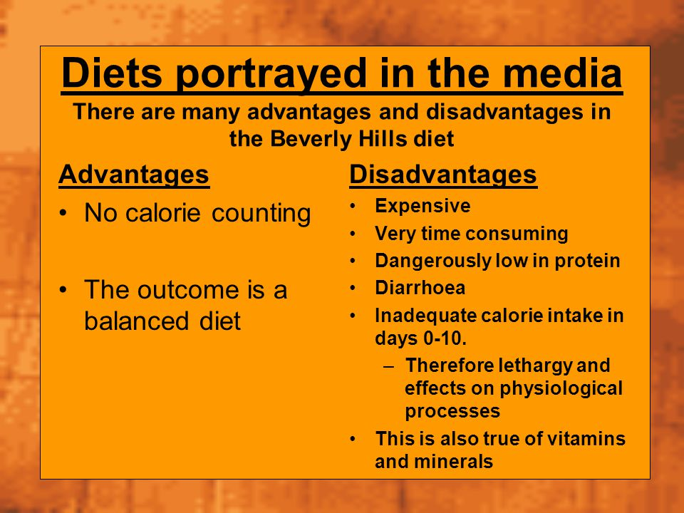 Diets portrayed in the media There are many advantages and disadvantages in the Beverly Hills diet Advantages No calorie counting The outcome is a bal