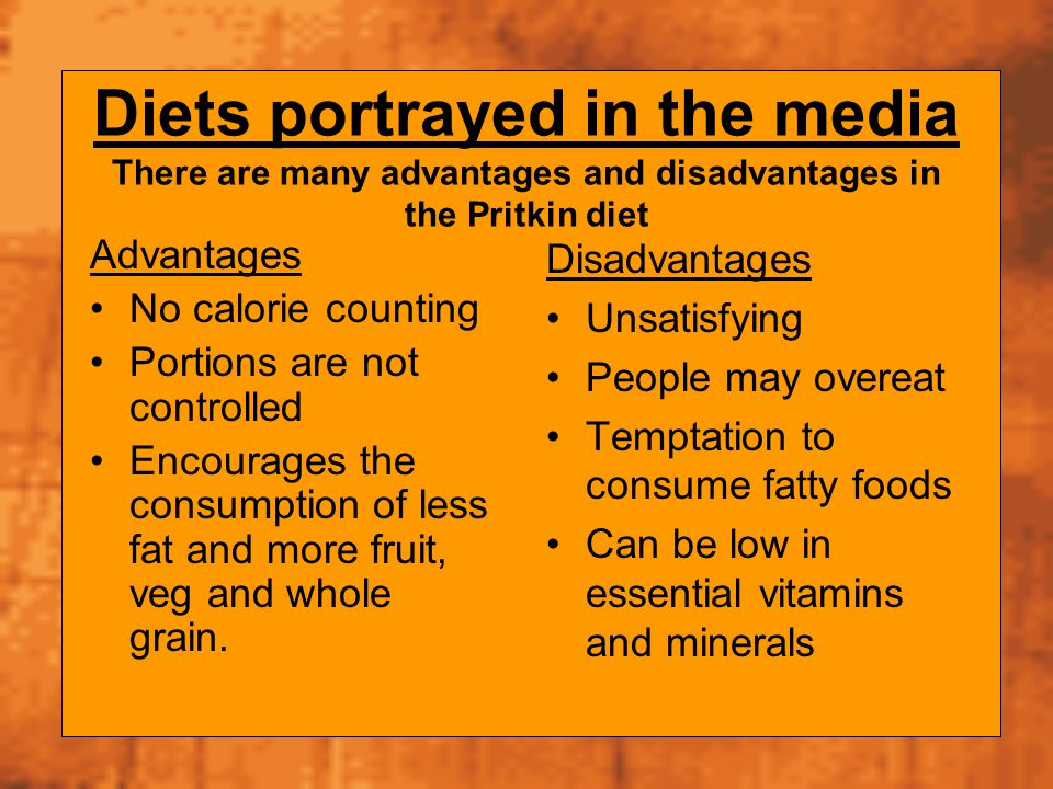Diets portrayed in the media There are many advantages and disadvantages in the Pritkin diet Advantages No calorie counting Portions are not controlle