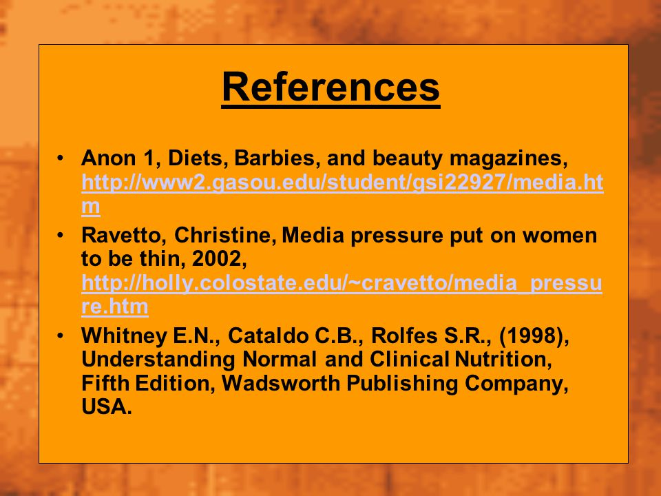 References Anon 1, Diets, Barbies, and beauty magazines, http://www2.gasou.edu/student/gsi22927/media.ht m http://www2.gasou.edu/student/gsi22927/medi