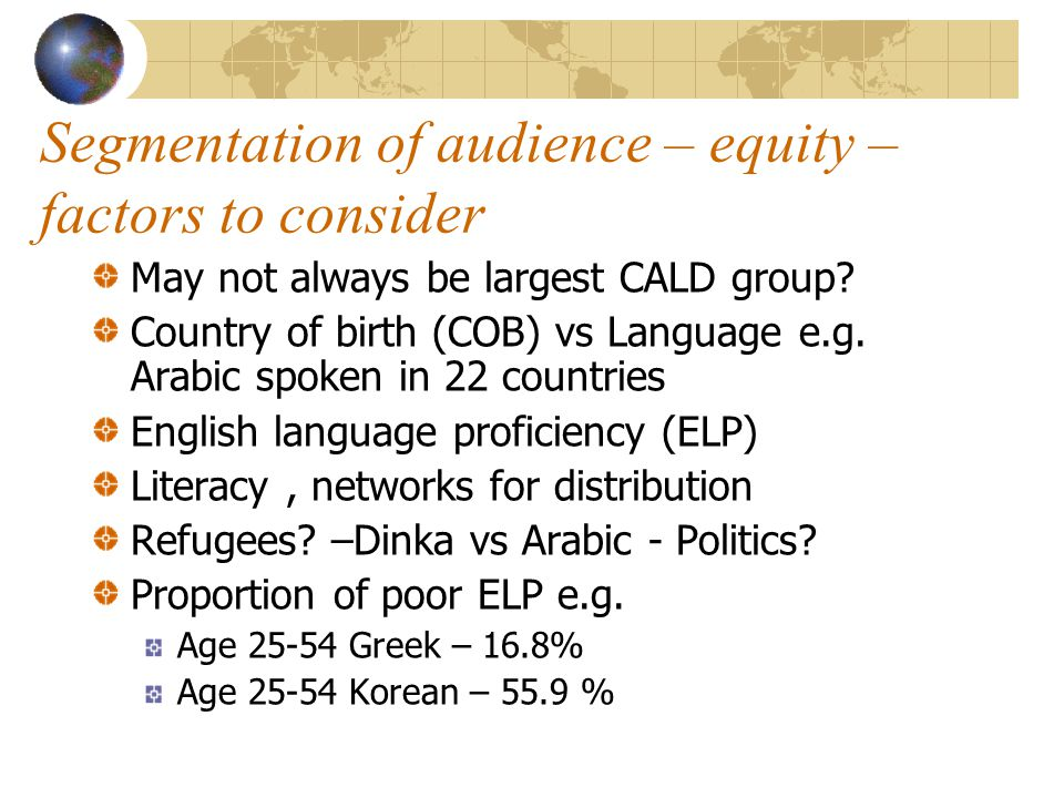 Segmentation of audience – equity – factors to consider May not always be largest CALD group.