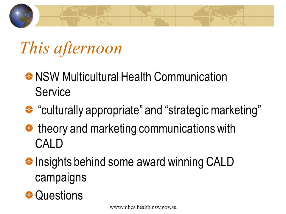 www.mhcs.health.nsw.gov.au This afternoon NSW Multicultural Health Communication Service culturally appropriate and strategic marketing theory and mar