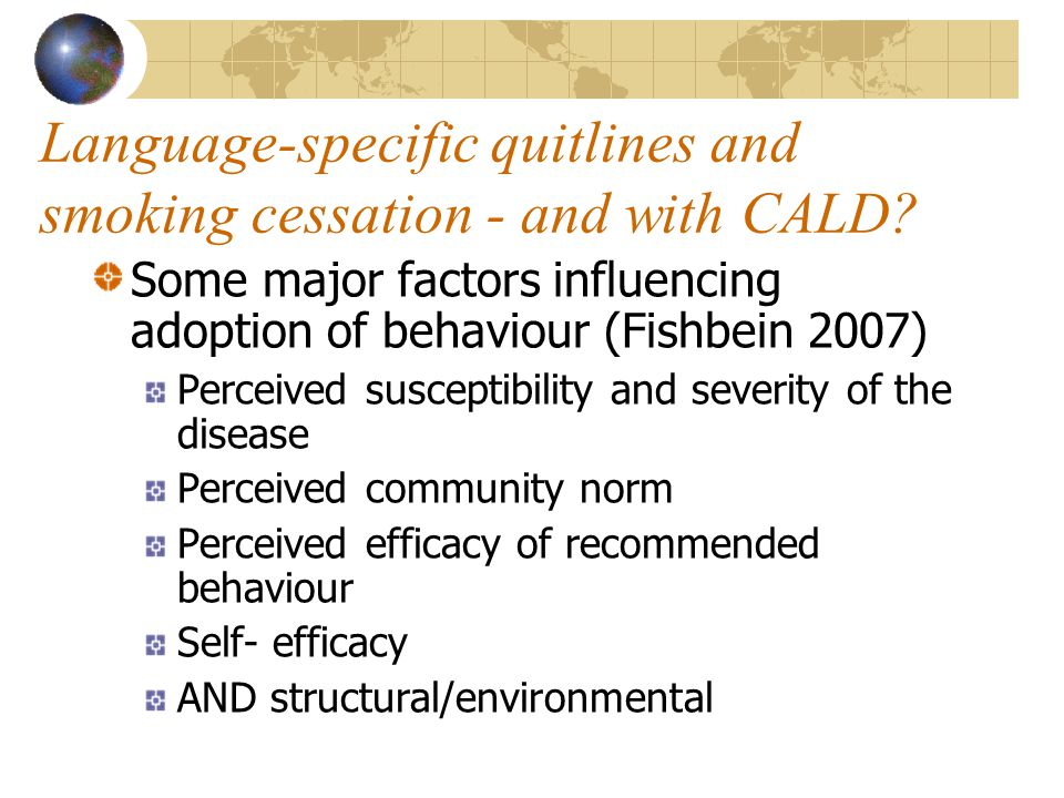 Language-specific quitlines and smoking cessation - and with CALD? Some major factors influencing adoption of behaviour (Fishbein 2007) Perceived susc