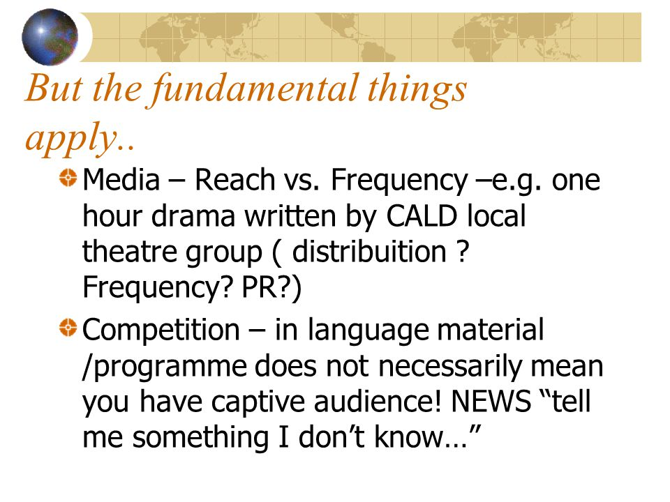 But the fundamental things apply.. Media – Reach vs.