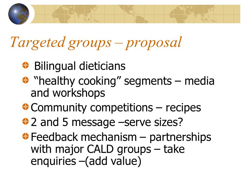 Targeted groups – proposal Bilingual dieticians healthy cooking segments – media and workshops Community competitions – recipes 2 and 5 message –serve