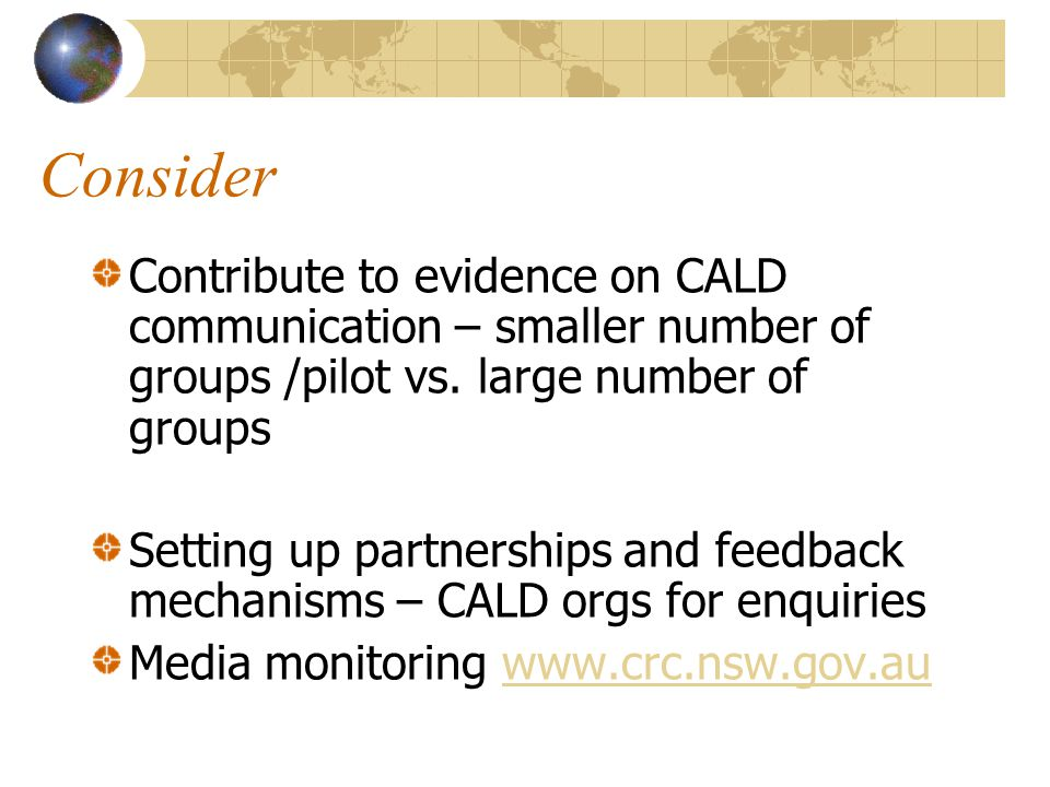 Consider Contribute to evidence on CALD communication – smaller number of groups /pilot vs. large number of groups Setting up partnerships and feedbac