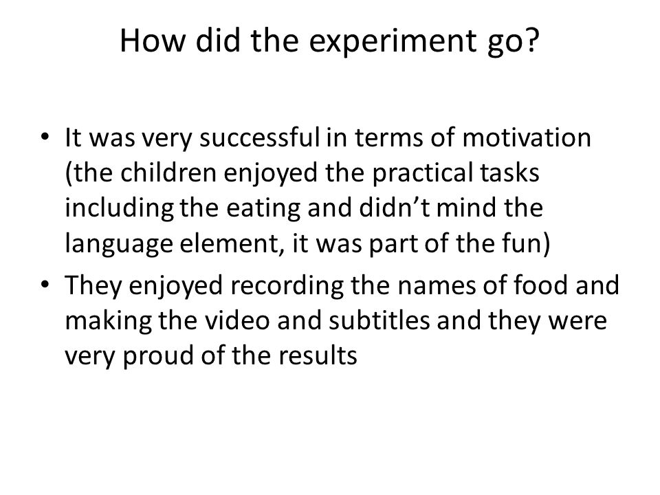 How did the experiment go.