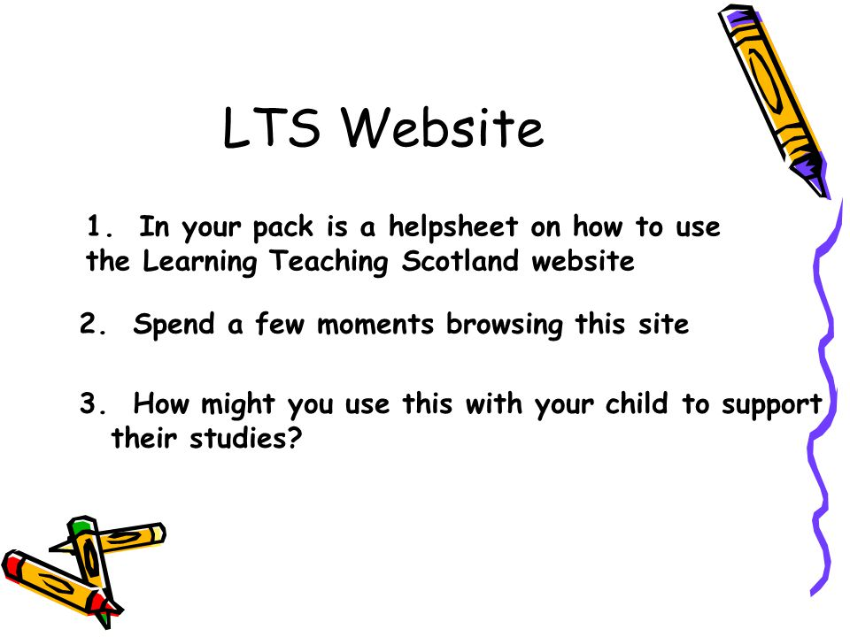 LTS Website 1. In your pack is a helpsheet on how to use the Learning Teaching Scotland website 2.