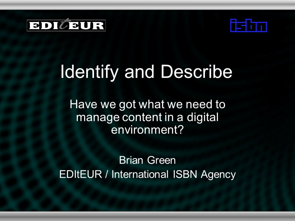 Identify and Describe Have we got what we need to manage content in a digital environment.