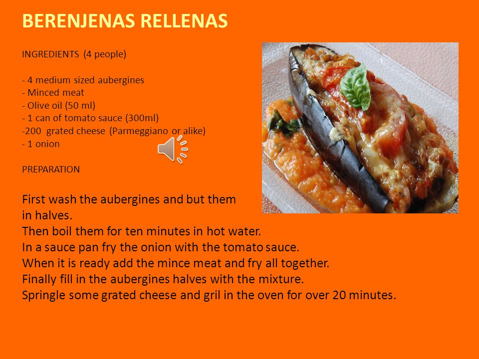 BERENJENAS RELLENAS INGREDIENTS (4 people) - 4 medium sized aubergines - Minced meat - Olive oil (50 ml) - 1 can of tomato sauce (300ml) -200 grated cheese (Parmeggiano or alike) - 1 onion PREPARATION First wash the aubergines and but them in halves.
