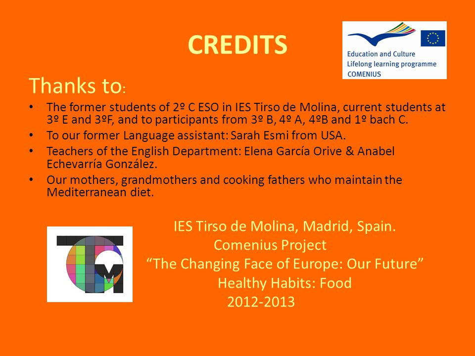 CREDITS Thanks to : The former students of 2º C ESO in IES Tirso de Molina, current students at 3º E and 3ºF, and to participants from 3º B, 4º A, 4ºB and 1º bach C.