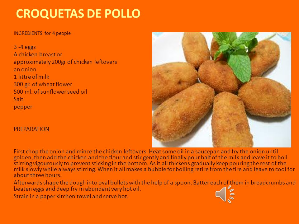CROQUETAS DE POLLO INGREDIENTS for 4 people 3 -4 eggs A chicken breast or approximately 200gr of chicken leftovers an onion 1 littre of milk 300 gr.