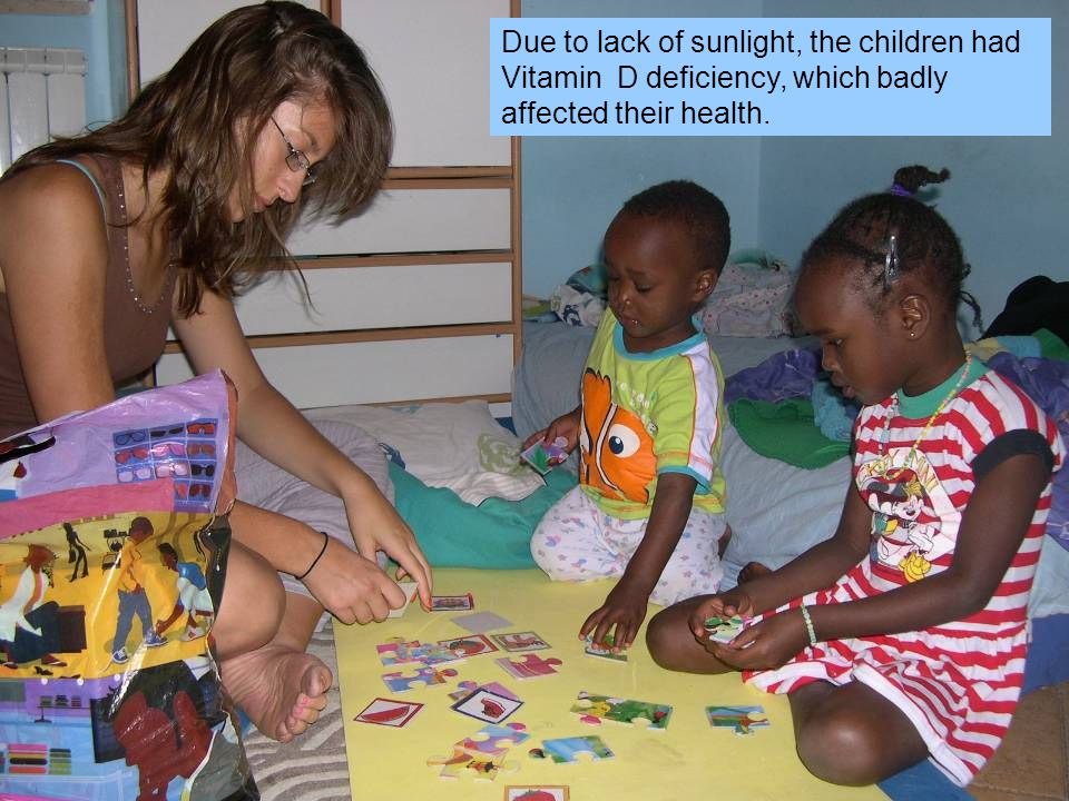 Due to lack of sunlight, the children had Vitamin D deficiency, which badly affected their health.