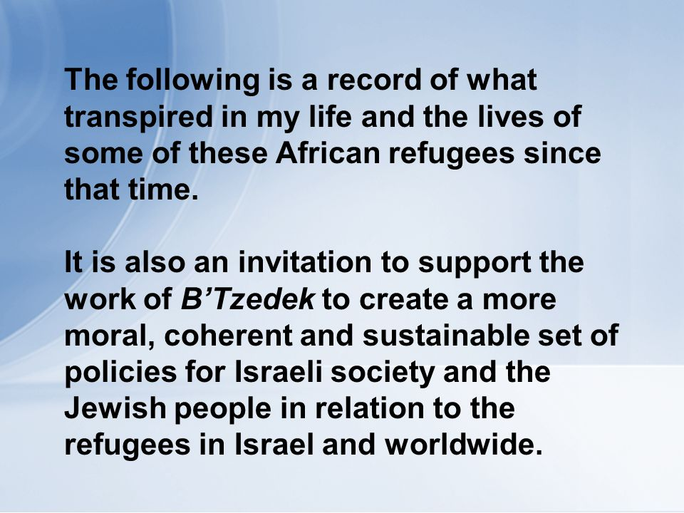 The following is a record of what transpired in my life and the lives of some of these African refugees since that time. It is also an invitation to s