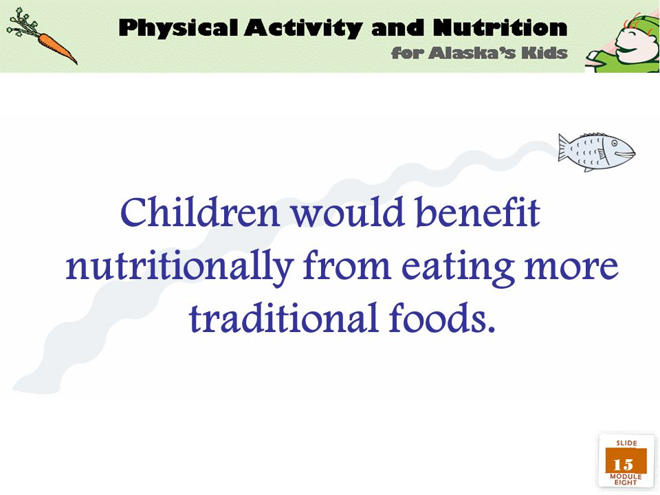 15 Children would benefit nutritionally from eating more traditional foods.