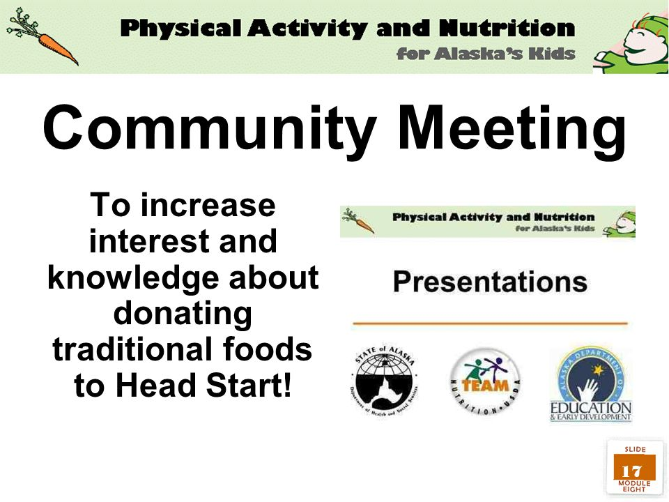 17 Community Meeting To increase interest and knowledge about donating traditional foods to Head Start!