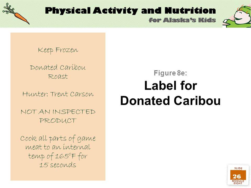 26 Figure 8e: Label for Donated Caribou