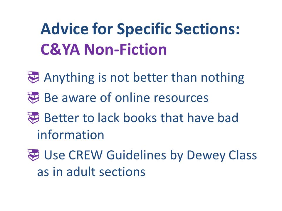 Advice for Specific Sections: C&YA Non-Fiction Anything is not better than nothing Be aware of online resources Better to lack books that have bad inf