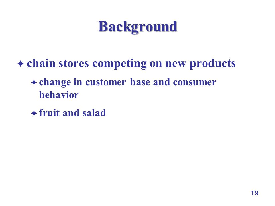 19 Background chain stores competing on new products change in customer base and consumer behavior fruit and salad