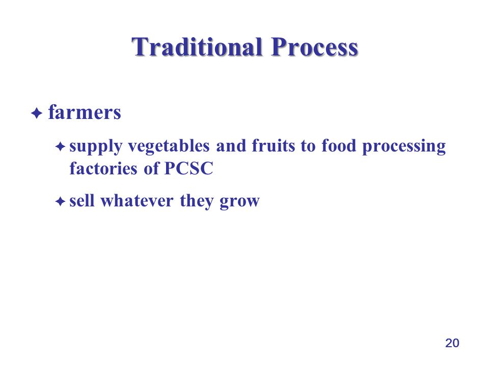 20 Traditional Process farmers supply vegetables and fruits to food processing factories of PCSC sell whatever they grow
