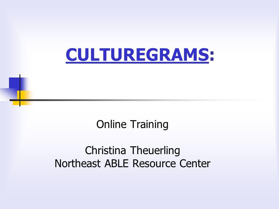 CULTUREGRAMSCULTUREGRAMS: Online Training Christina Theuerling Northeast ABLE Resource Center