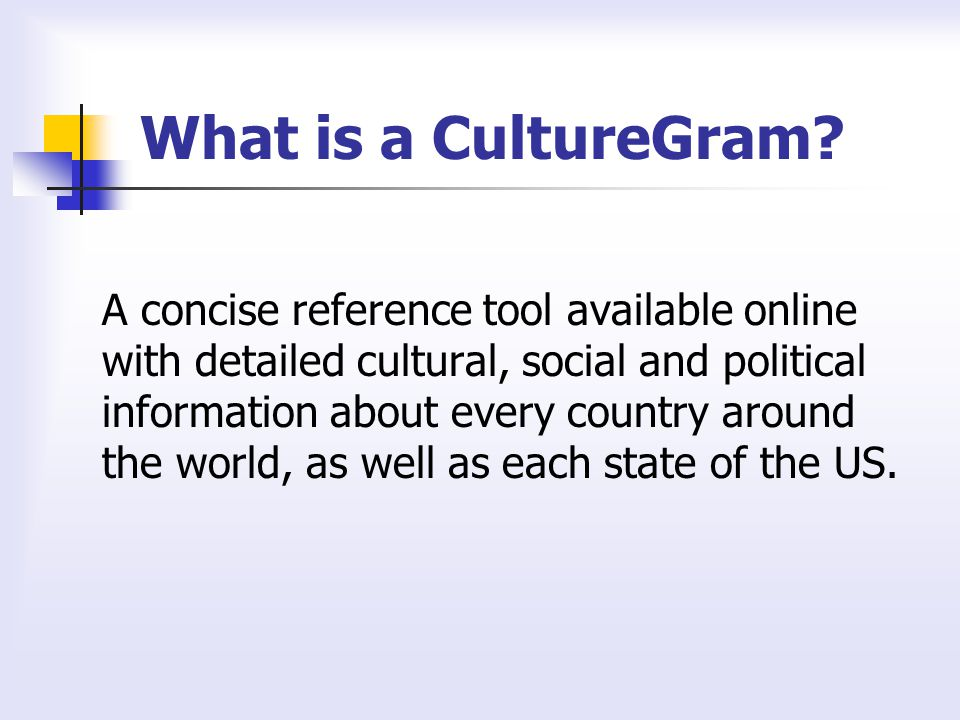 Resources Internet access to www.culturegrams.com www.culturegrams.com Special Access Code for the full-version Online.culturegrams.com Support Materials Lesson Plans