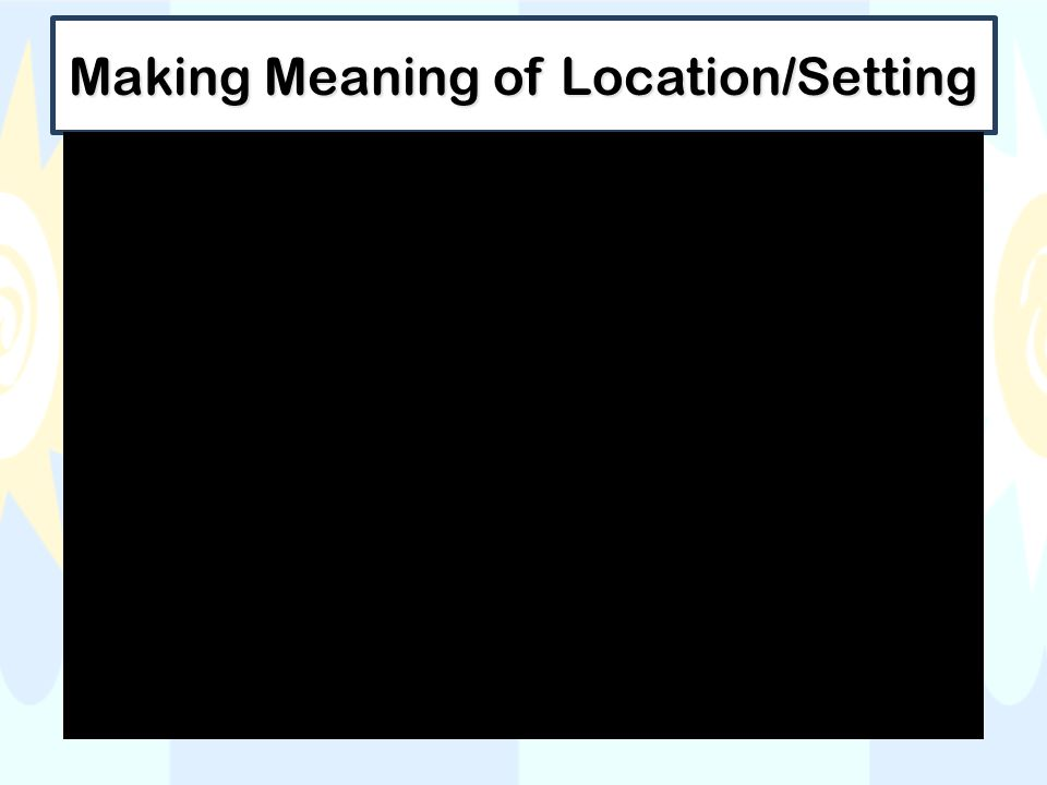 Making Meaning of Location/Setting