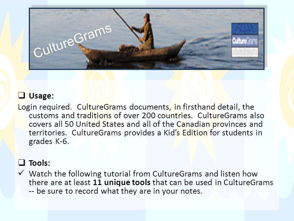 Usage: Login required. CultureGrams documents, in firsthand detail, the customs and traditions of over 200 countries. CultureGrams also covers all 50
