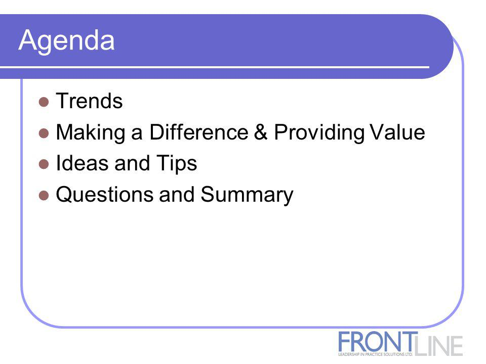 Agenda Trends Making a Difference & Providing Value Ideas and Tips Questions and Summary