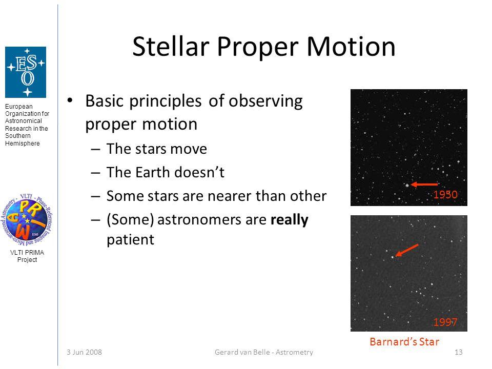 European Organization for Astronomical Research in the Southern Hemisphere VLTI PRIMA Project 3 Jun 2008Gerard van Belle - Astrometry 13 Stellar Prope